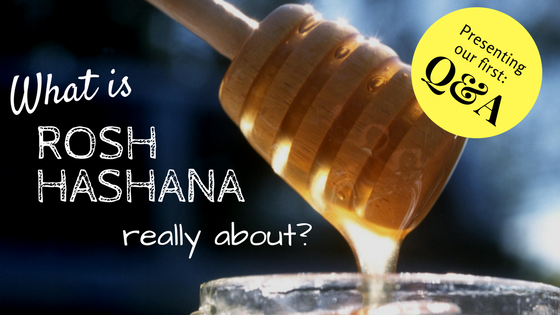 Q&A: Practical Rosh Hashana/Purpose of this time